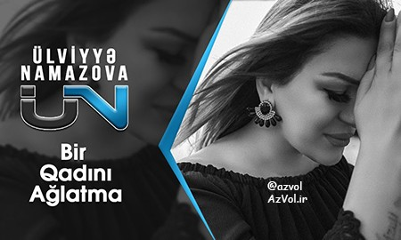 دانلود آهنگ آذربایجانی جدید Ulviyye Namazova به نام Bir Qadini Aglatma